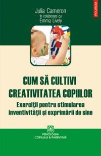 Cum sa cultivi creativitatea copiilor