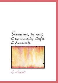 Senancour, Ses Amis Et Ses Ennemis; Etudes Et Documents