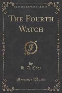 The Fourth Watch (Classic Reprint)