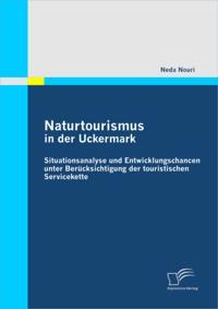 Naturtourismus in der Uckermark: Situationsanalyse und Entwicklungschancen unter Berucksichtigung der touristischen Servicekette
