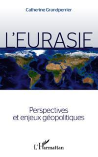 L'eurasie. perspectives et enjeux geopolitiques