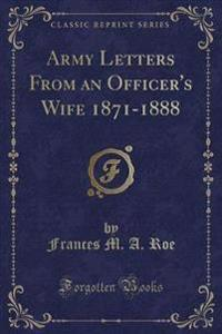 Army Letters from an Officer's Wife 1871-1888 (Classic Reprint)