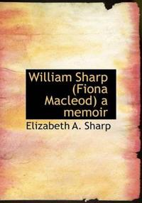 William Sharp (Fiona MacLeod) a Memoir