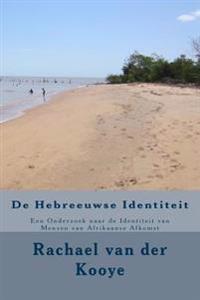 de Hebreeuwse Identiteit: Een Onderzoek Naar de Identiteit Van Mensen Van Afrikaanse Afkomst