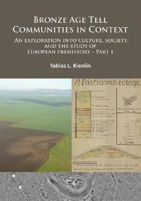Bronze Age Tell Communities in Context Critique: Europe and the Mediterranean Part 1