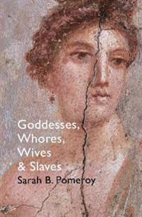 Goddesses, whores, wives and slaves - women in classical antiquity