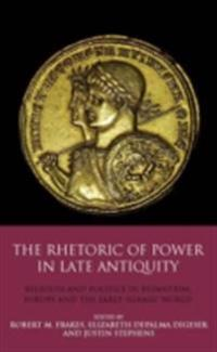 Rhetoric of Power in Late Antiquity, The