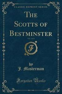 The Scotts of Bestminster, Vol. 2 of 3 (Classic Reprint)
