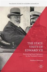 The State Visits of Edward VII: Reinventing Royal Diplomacy for the Twentieth Century