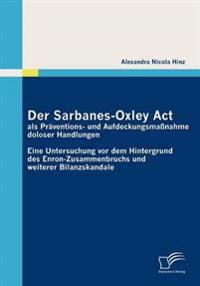 Der Sarbanes-oxley Act Als Praventions- Und Aufdeckungsmasnahme Doloser Handlungen