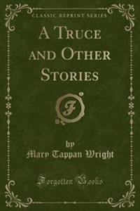 A Truce and Other Stories (Classic Reprint)