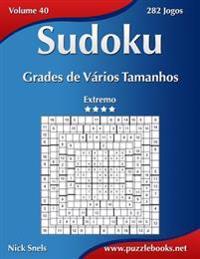 Sudoku Grades de Vários Tamanhos - Extremo - Volume 40 - 282 Jogos