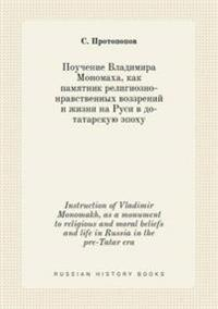 Instruction of Vladimir Monomakh, as a Monument to Religious and Moral Beliefs and Life in Russia in the Pre-Tatar Era
