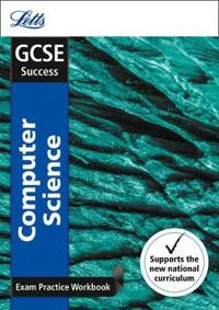 Letts GCSE Revision Success - New 2016 Curriculum - GCSE Computer Science: Exam Practice Workbook, with Practice Test Paper