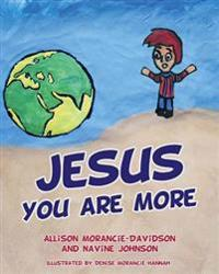 Jesus You Are More