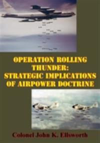 Operation Rolling Thunder: Strategic Implications Of Airpower Doctrine