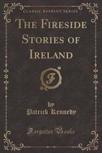 The Fireside Stories of Ireland (Classic Reprint)