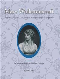 Mary Wollstonecraft, författaren av Till försvar för kvinnans rättigheter : en minnesteckning