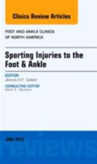 Sporting Injuries to the Foot & Ankle, An Issue of Foot and Ankle Clinics, E-Book