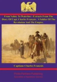 From Valmy To Waterloo-Extracts From The Diary Of Capt. Charles Francois