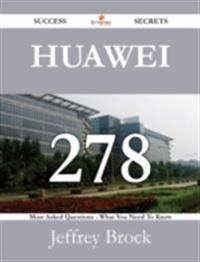 Huawei 278 Success Secrets - 278 Most Asked Questions On Huawei - What You Need To Know