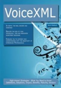 VoiceXML: High-impact Strategies - What You Need to Know: Definitions, Adoptions, Impact, Benefits, Maturity, Vendors