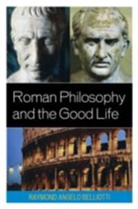 Roman Philosophy and the Good Life