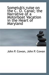 Sometub's Ruise on the C. O. Canal; The Narrative of a Motorboat Vacation in the Heart of Maryland