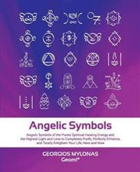 Angelic Symbols: Angelic Symbols of the Purest Spiritual Healing Energy and the Highest Light and Love to Completely Purify, Perfectly