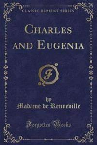 Charles and Eugenia (Classic Reprint)