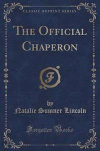 The Official Chaperon (Classic Reprint)