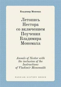Annals of Nestor with the Inclusion of the Instructions of Vladimir Monomakh