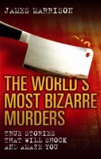 World's Most Bizarre Murders