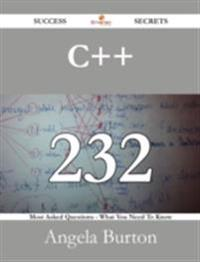 C++ 232 Success Secrets - 232 Most Asked Questions On C++ - What You Need To Know