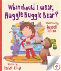 What Should I Wear, Huggle Buggle Bear?