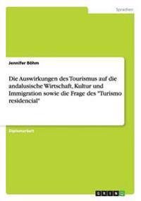 Die Auswirkungen Des Tourismus Auf Die Andalusische Wirtschaft, Kultur Und Immigration Sowie Die Frage Des Turismo Residencial