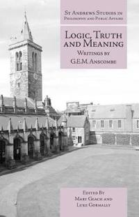Logic, Truth and Meaning: Writings of G.E.M. Anscombe