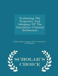 Evaluating the Propriety and Adequacy of the Oxycontin Criminal Settlement - Scholar's Choice Edition
