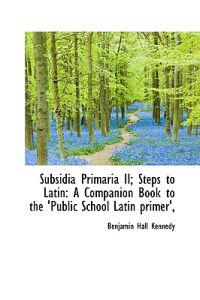 Subsidia Primaria 2, Steps to Latin