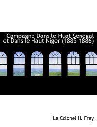 Campagne Dans Le Huat Senegal Et Dans Le Haut Niger (1885-1886)