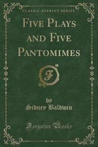Five Plays and Five Pantomimes (Classic Reprint)