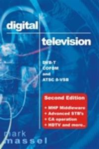Digital Television: DVB-T, COFDM and ATSC 8-VSB: (Second Edition) MHP Middleware, Advanced STB's, CA Operation, HDTV and More...