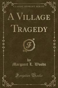 A Village Tragedy (Classic Reprint)