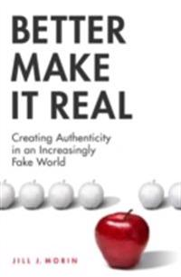 Better Make It Real: Creating Authenticity in an Increasingly Fake World