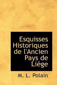 Esquisses Historiques de L'Ancien Pays de Li GE