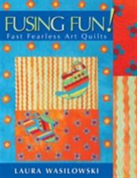 Fusing Fun! Fast Fearless Art Quilts