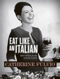 Catherine Fulvio's Eat Like An Italian