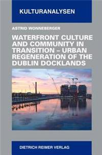Waterfront Culture and Community in Transition: Urban Regeneration of the Dublin Docklands