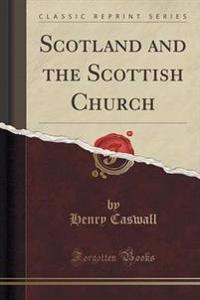 Scotland and the Scottish Church (Classic Reprint)