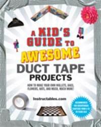 Kid's Guide to Awesome Duct Tape Projects